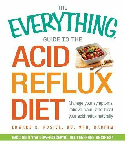The Everything Guide to the Acid Reflux Diet: Manage Your Symptoms, Relieve Pain 1