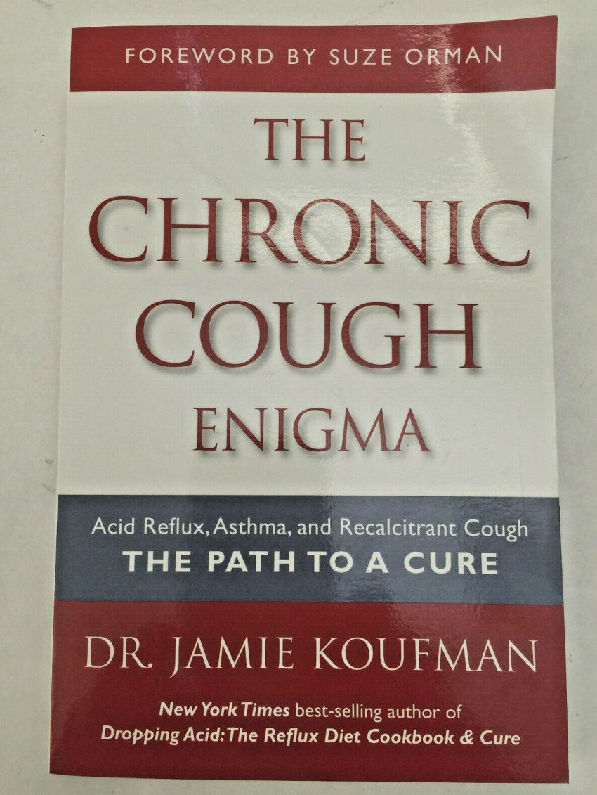 The Chronic Cough Enigma Acid Reflux, Asthma, and Recalcitrant Cough by Koufman 1