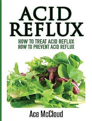 Acid Reflux: How to Treat Acid Reflux: How to Prevent Acid Reflux 1