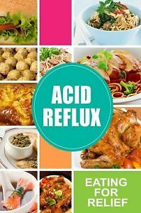 Acid Reflux - Eating for Relief: Looking to Alleviate Symptoms of Acid Refl... 1